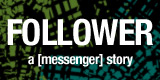 Follower - a [messenger] story